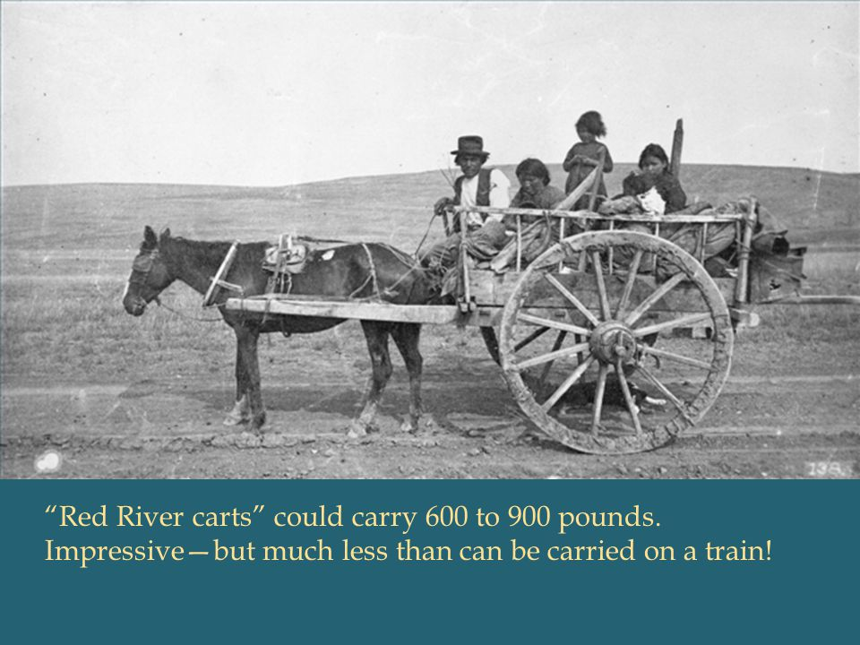 [SLIDE 10: RED RIVER CART] … or Red River cart to river ports like Fort Benton and Fort Union. The furs and hides were then shipped east by steamboat.